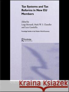 Tax Systems and Tax Reforms in New EU Member States Luigi Bemardi Mark W. S. Chandler Luca Gandullia 9780415349888