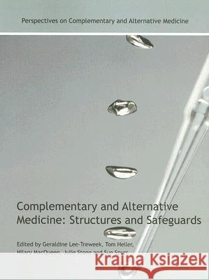 Complementary and Alternative Medicine : Structures and Safeguards Geraldine Lee-Treweek Tom Heller Hilary MacQueen 9780415351621