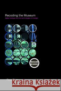 Recoding the Museum: Digital Heritage and the Technologies of Change Parry Ross                               Ross Parry 9780415353878 Routledge