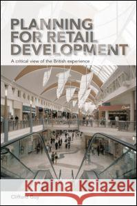 Planning for Retail Development : A Critical View of the British Experience Clifford Guy 9780415354530