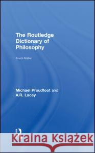 The Routledge Dictionary of Philosophy Michael Proudfoot A R Lacey  9780415356442 Taylor & Francis