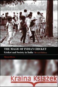 The Magic of Indian Cricket: Cricket and Society in India Mihir Bose 9780415356923