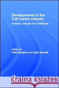 Developments in the Call Centre Industry : Analysis, Changes and Challenges John Burgess Julia Connell 9780415357029