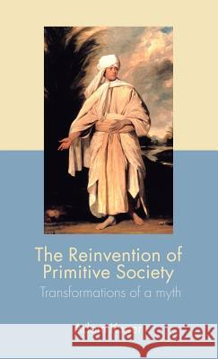 The Reinvention of Primitive Society: Transformations of a Myth Adam Kuper 9780415357609 Routledge