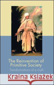 The Reinvention of Primitive Society: Transformations of a Myth Adam Kuper 9780415357616 Routledge