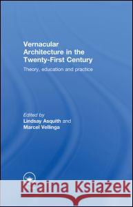 Vernacular Architecture in the 21st Century : Theory, Education and Practice Lindsay Asquith Marcel Vellinga 9780415357814