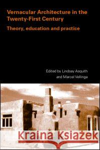 Vernacular Architecture in the 21st Century: Theory, Education and Practice Lindsay Asquith 9780415357951