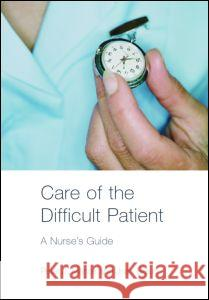 Care of the Difficult Patient : A Nurse's Guide Peter J. Manos Joan Braun 9780415358248