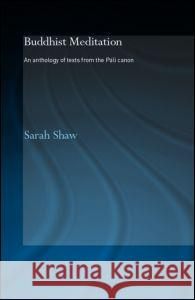 Buddhist Meditation : An Anthology of Texts from the Pali Canon Sarah Shaw 9780415359184