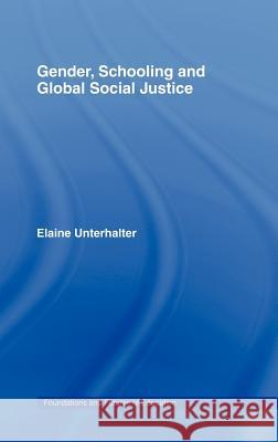 Gender, Schooling and Global Social Justice E. Unterhalter Elaine Unterhalter 9780415359214