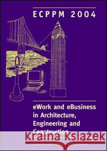 Ework and Ebusiness in Architecture, Engineering and Construction: Proceedings of the 5th European Conference on Product and Process Modelling in the Dikbas Dikbas Atilla Dikbas Scherer Raimar 9780415359382