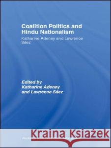 Coalition Politics and Hindu Nationalism Katherine Adeney Lawrence Saez 9780415359818