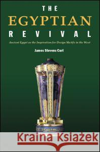 The Egyptian Revival : Ancient Egypt as the Inspiration for Design Motifs in the West James Stevens Curl 9780415361187