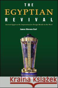 The Egyptian Revival : Ancient Egypt as the Inspiration for Design Motifs in the West James Stevens Curl 9780415361194