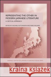 Representing the Other in Modern Japanese Literature : A Critical Approach Rachael Hutchinson Mark Williams 9780415361866