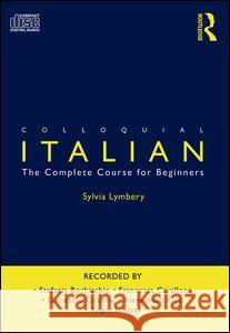 Colloquial Italian: The Complete Course for Beginners Sylvia Lymbery Lymbery Sylvia 9780415362702