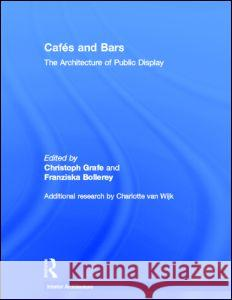 Cafes and Bars : The Architecture of Public Display Grafe/Bollerey 9780415363273