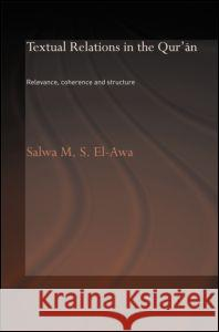 Textual Relations in the Qur'an : Relevance, Coherence and Structure Salwa M. El-Awa 9780415363433