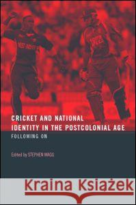 Cricket and National Identity in the Postcolonial Age: Following on Stephen Wagg 9780415363488