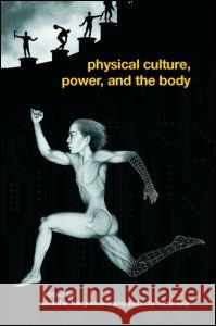 Physical Culture, Power, and the Body Jennifer Hargreaves Patricia Vertinsky 9780415363525