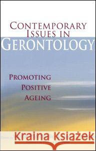 Contemporary Issues in Gerontology: Promoting Positive Ageing V. Minichiello Ian Coulson 9780415364294