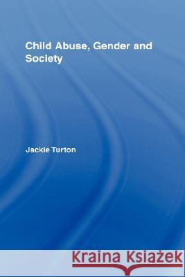 Child Abuse, Gender and Society Jackie Turton 9780415365055