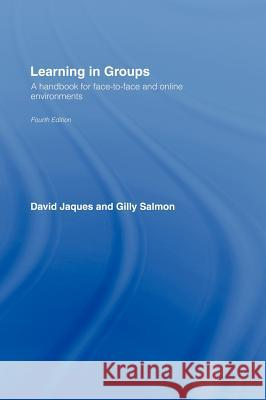 Learning in Groups: A Handbook for Face-To-Face and Online Environments David Jaques Gilly Salmon 9780415365277