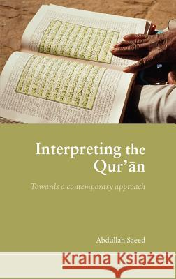 Interpreting the Qur'an: Towards a Contemporary Approach Abdullah Saeed 9780415365376