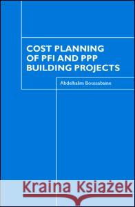 Cost Planning of PFI and PPP Building Projects Abdelhalim Boussabaine 9780415366229