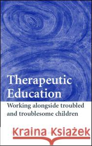 Therapeutic Education: Working Alongside Troubled and Troublesome Children John Cornwall Craig Walter 9780415366625