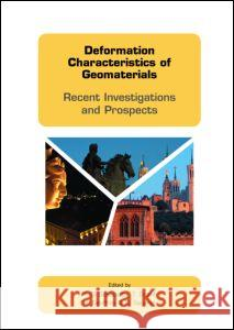 Deformation Characteristics of Geomaterials: Recent Investigations and Prospects [With CDROM] H. D T. Doanh Geoffroy Sauzeat 9780415367011