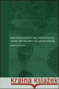 Risk Management and Innovation in Japan, Britain and the USA Ruth Taplin 9780415368063