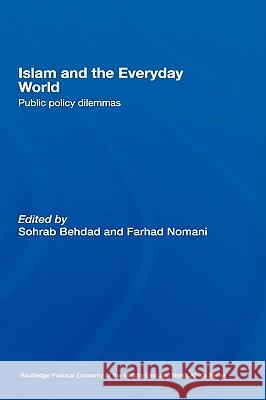 Islam and the Everyday World: Public Policy Dilemmas Sohrab Behdad Farhad Nomani 9780415368230