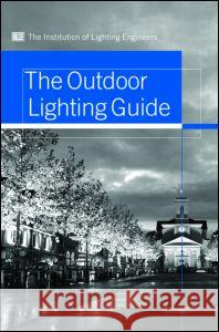 The Outdoor Lighting Guide Institution of Lighting Engineers 9780415370073