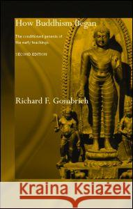 How Buddhism Began: The Conditioned Genesis of the Early Teachings Richard Francis Gombrich 9780415371230