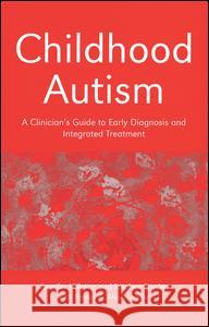 Childhood Autism: A Clinician's Guide to Early Diagnosis and Integrated Treatment Jennifer L. Hillman Jennifer Hillman 9780415372596