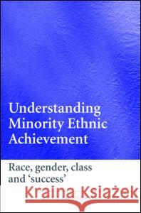 Understanding Minority Ethnic Achievement: Race, Gender, Class and 'Success' Louise Archer Becky Francis 9780415372824