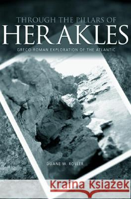Through the Pillars of Herakles: Greco-Roman Exploration of the Atlantic Duane W. Roller 9780415372879