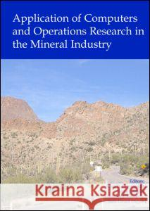 Application of Computers and Operations Research in the Mineral Industry: Proceedings of the 32nd International Symposium on the Application of Comput Ganguli Rajive                           Sean D. Dessureault Vladislav Kecojevic 9780415374491