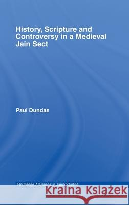 History, Scripture and Controversy in a Medieval Jain Sect Paul Dundas 9780415376112
