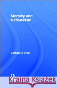 Morality and Nationalism Catherine Frost C. Frost 9780415378994