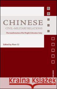 Chinese Civil-Military Relations: The Transformation of the People's Liberation Army Nan Li 9780415379328