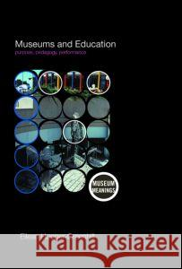 Museums and Education : Purpose, Pedagogy, Performance Eile Greenhill 9780415379359