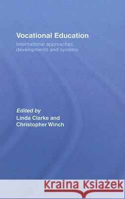 Vocational Education: International Approaches, Developments and Systems Linda Clarke 9780415380607