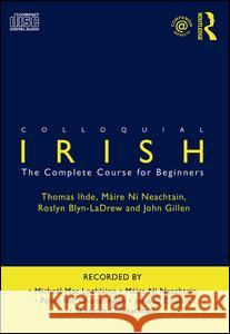 Colloquial Irish: The Complete Course for Beginners Ihde Thomas 9780415381314