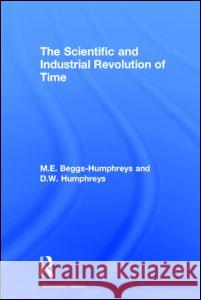 The Scientific and Industrial Revolution of Time M. E. Beggs-Humphreys D. W. Humphreys R. M. Hartwell 9780415382380