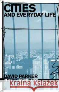 Cities and Everyday Life David Parker 9780415382724