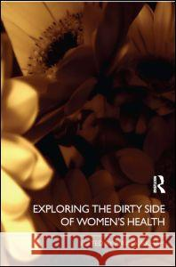 Exploring the Dirty Side of Women's Health Mavis Kirkham 9780415383257