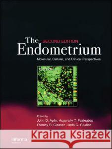 The Endometrium : Molecular, Cellular and Clinical Perspectives, Second Edition John D. Aplin John D. Aplin Asgerally T. Fazleabas 9780415385831 Informa Healthcare