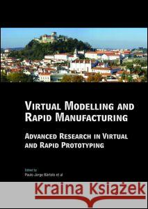 Virtual Modelling and Rapid Manufacturing : Advanced Research in Virtual and Rapid Prototyping Proc. 2nd Int. Conf. on Advanced Research in Virtual and Rapid Prototyping, 28 Sep-1 Oct 2005, Leiria, Po Paulo Jorge Bartolo Mateus Artur Jorge                       Fernando Da Conceiqao Batista 9780415390620